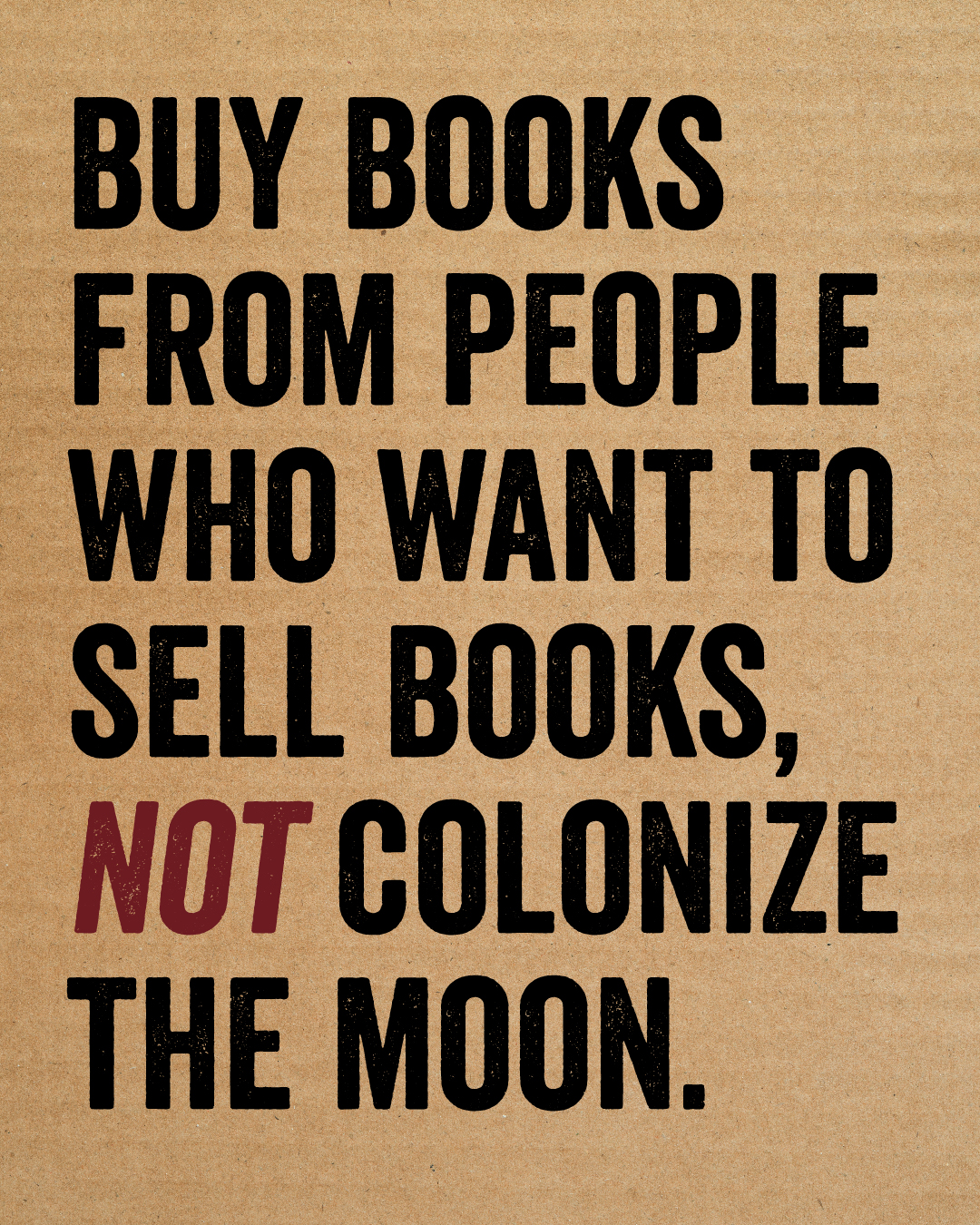 Buy books from people who want to sell books, not colonize the moon!